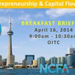 Toronto NCFA Event (April 16, 2014):  Igniting Entrepreneurship and Capital Flow in Ontario