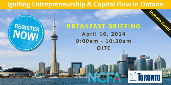 NCFA and City of Toronto Igniting Entrepreneurship and capital flow in Ontario April 16, 2014