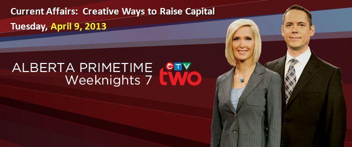 NCFA Alberta Primetime Updated - Alberta Primetime TV (April 9, 2013):  Creative ways to raise capital