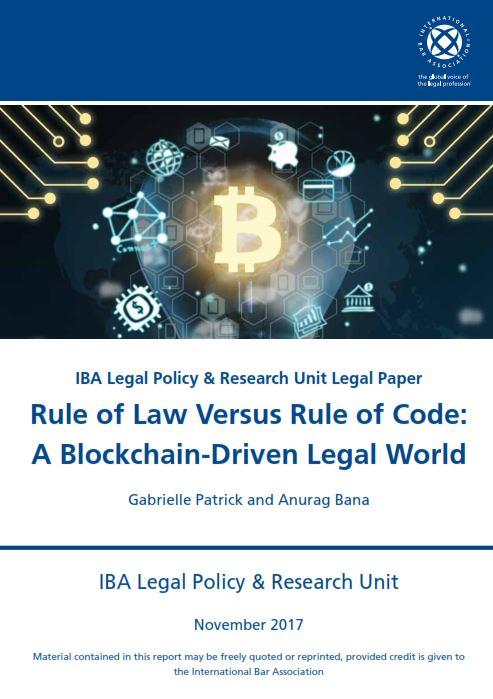 IBA Blockchain driven legal world - IBA Reports:  Rule of Law Versus Rule of Code: A Blockchain-Driven Legal World