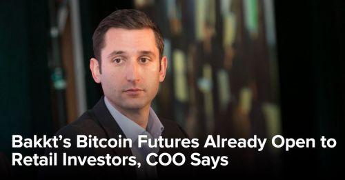 Bakkt bitcoin futures opens - Bakkt's Bitcoin Futures Already Open to Retail Investors, COO Says