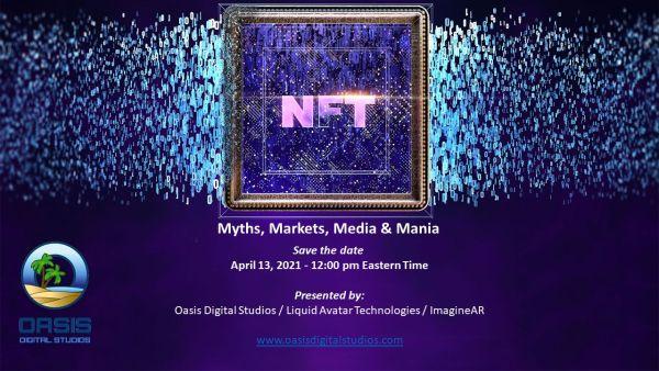 Save the date NFTs myths markets media mania - Oasis Digital Studios Presents - NFT webinar on April 13th - Myths, Markets, Media & Mania