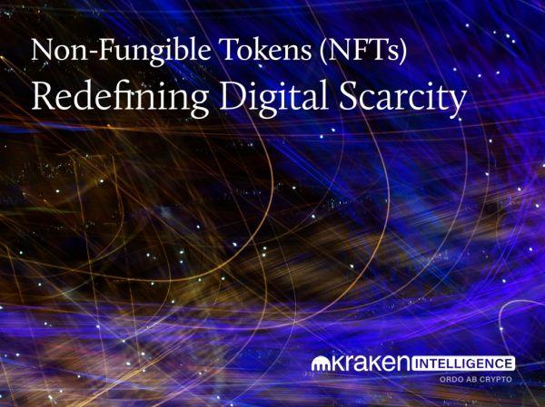Kraken NFT digital scarcity report - Kraken Report:  Non-Fungible Tokens (NFTs): Redefining Digital Scarcity